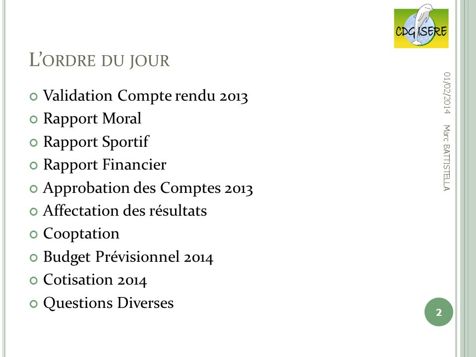 L'ordre du jour Validation Compte rendu 2013 Rapport Moral