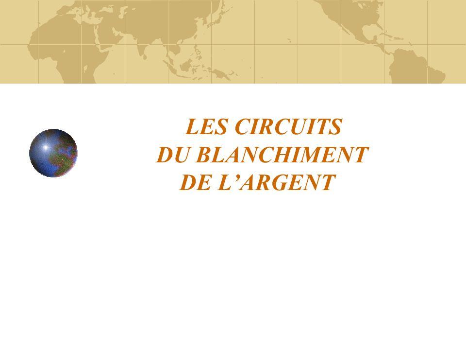 LES CIRCUITS DU BLANCHIMENT DE L'ARGENT
