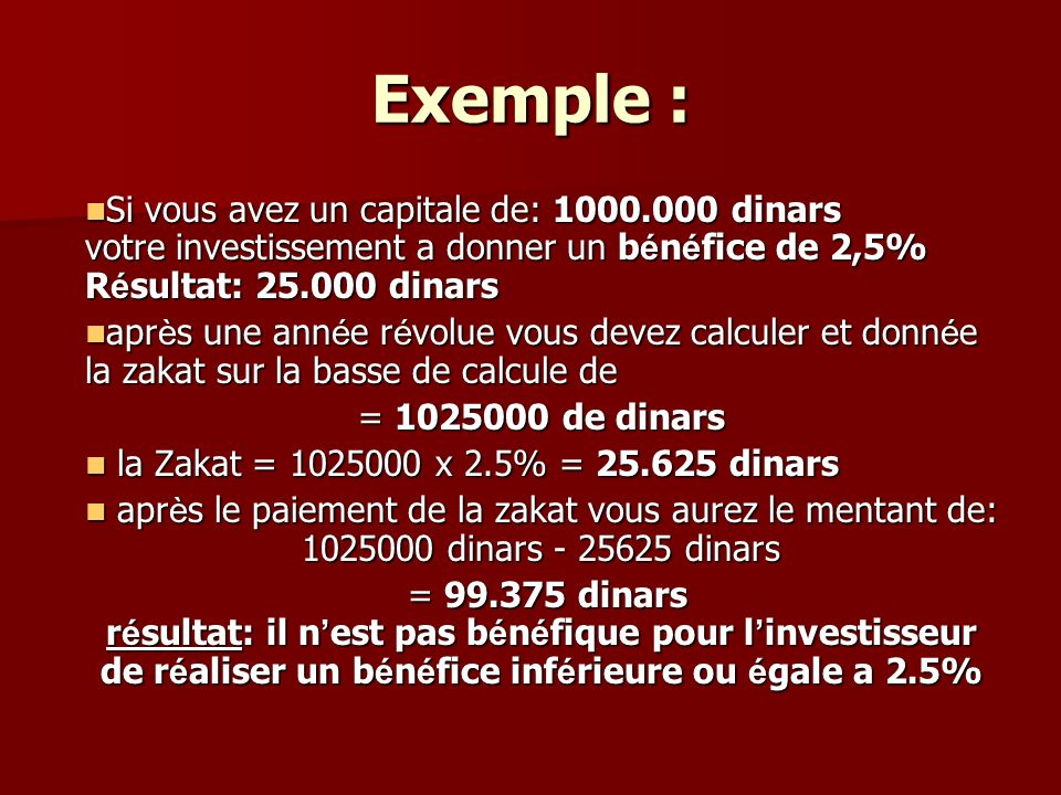 Exemple : Si vous avez un capitale de: 1000.000 dinars votre investissement a donner un bénéfice de 2,5% Résultat: 25.000 dinars.