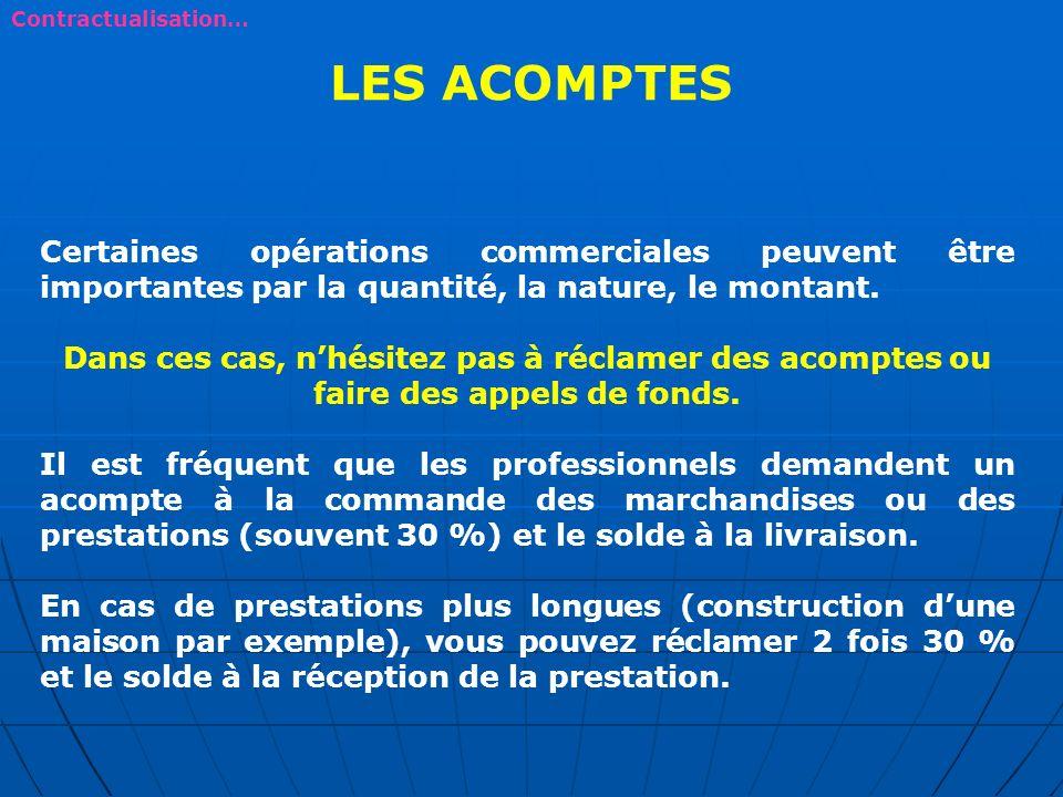 Contractualisation… LES ACOMPTES. Certaines opérations commerciales peuvent être importantes par la quantité, la nature, le montant.