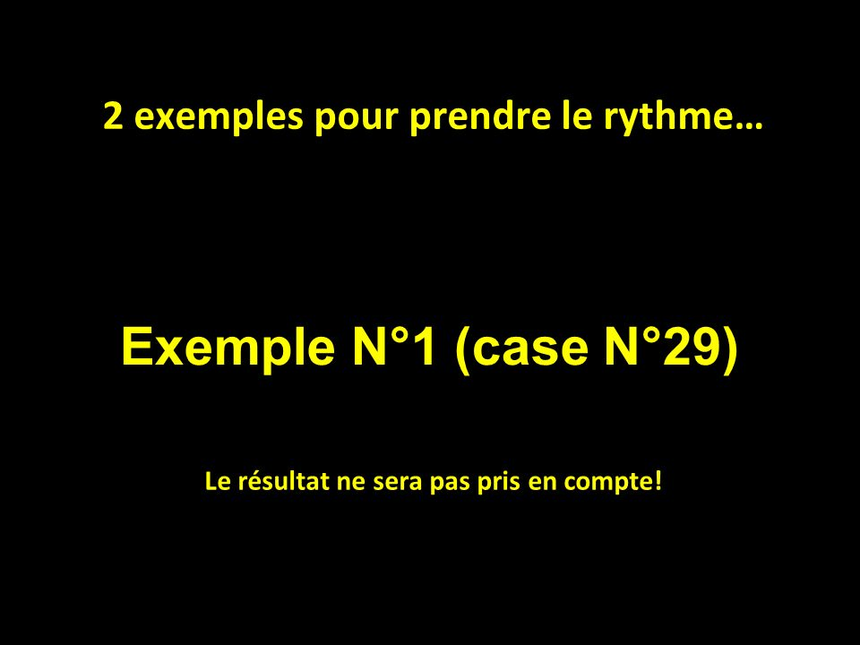 Exemple N°1 (case N°29) 2 exemples pour prendre le rythme…