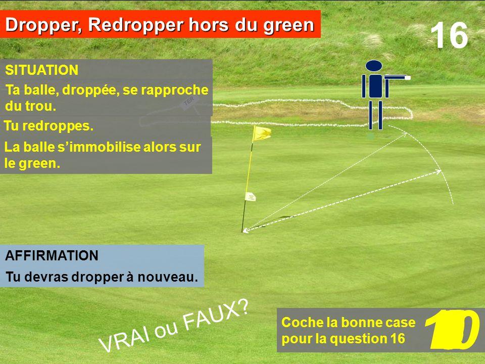 10 1 2 5 8 9 7 6 4 3 16 VRAI ou FAUX Dropper, Redropper hors du green