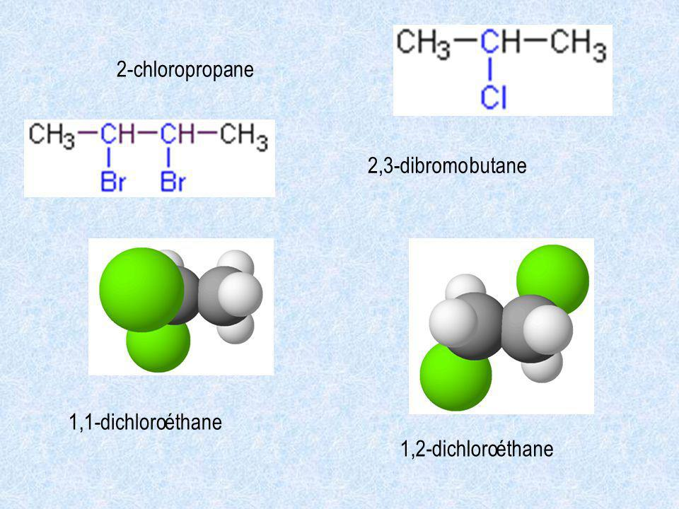 2-chloropropane 2,3- dibromo butane 1,1- dichloro éthane 1,2- dichloro éthane