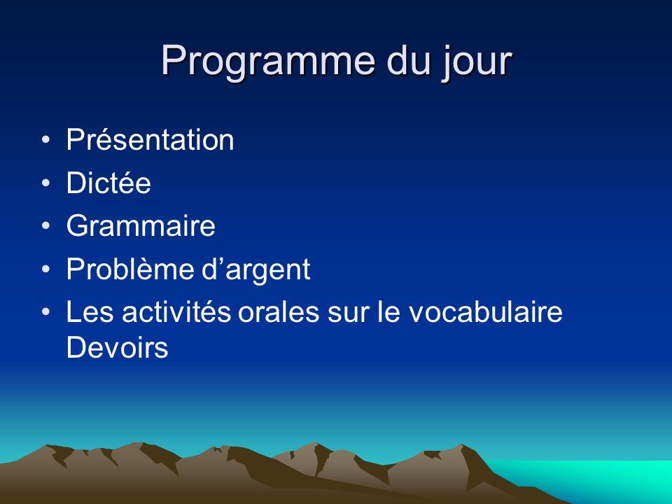Programme du jour Présentation Dictée Grammaire Problème d'argent