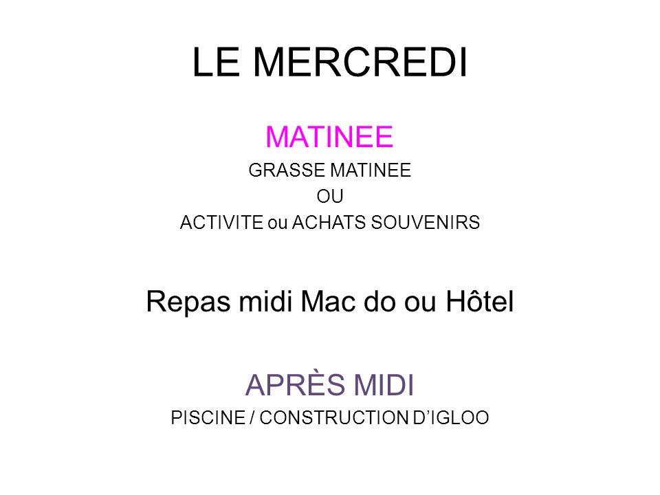 LE MERCREDI MATINEE Repas midi Mac do ou Hôtel APRÈS MIDI