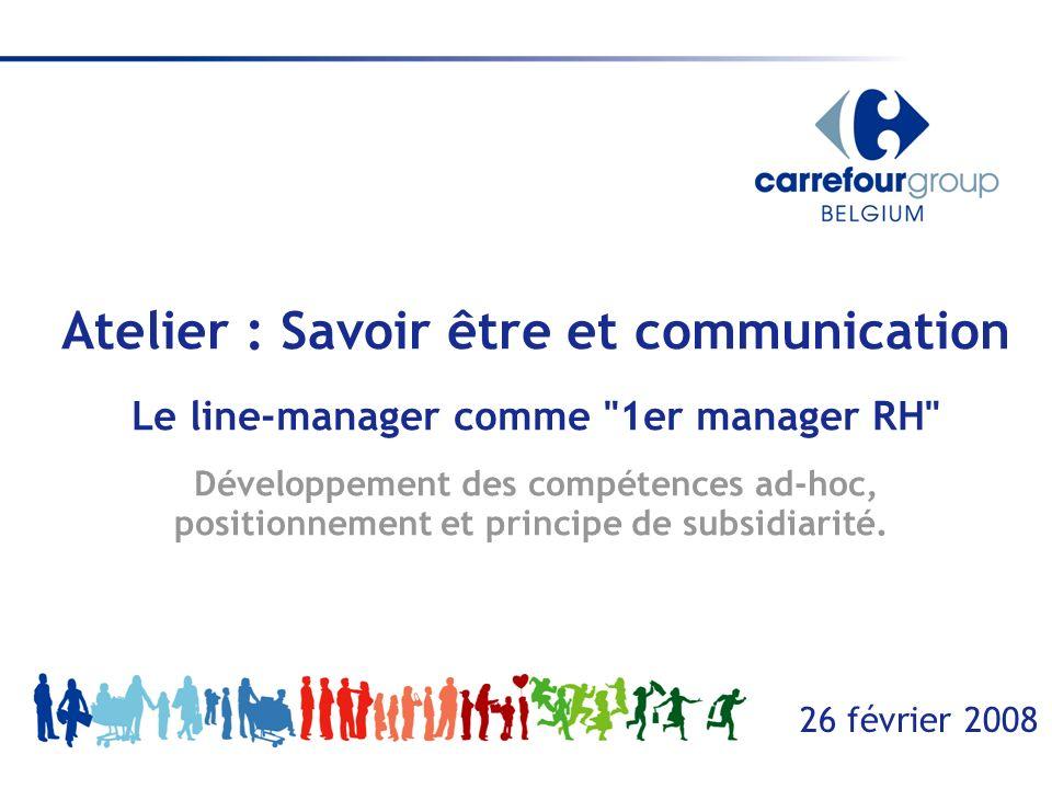 Atelier : Savoir être et communication Le line-manager comme 1er manager RH Développement des compétences ad-hoc, positionnement et principe de subsidiarité.