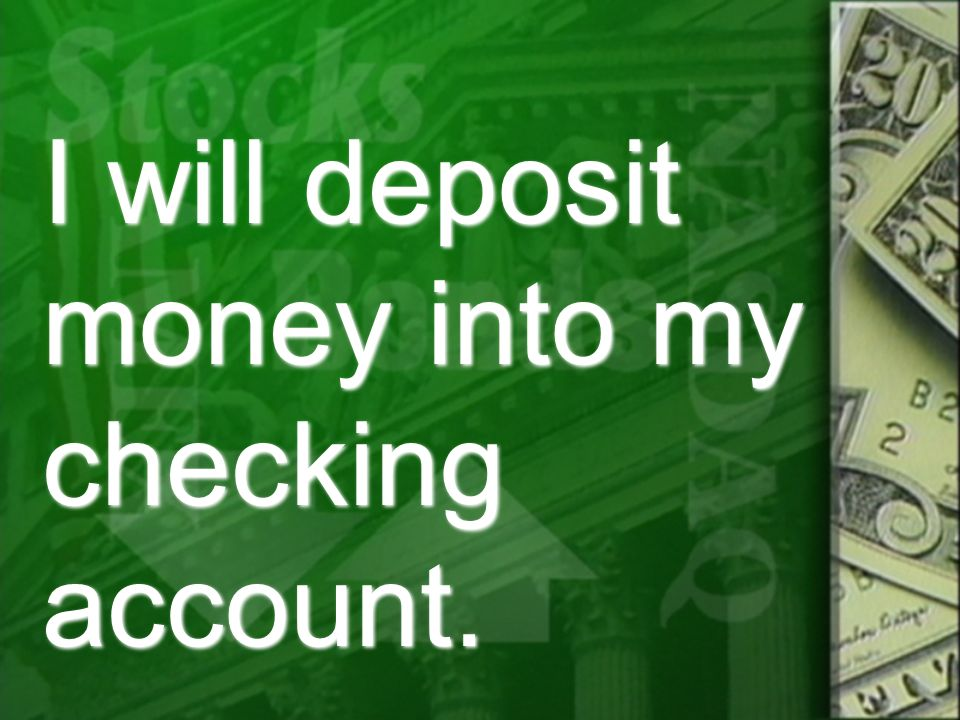 I will deposit money into my checking account.