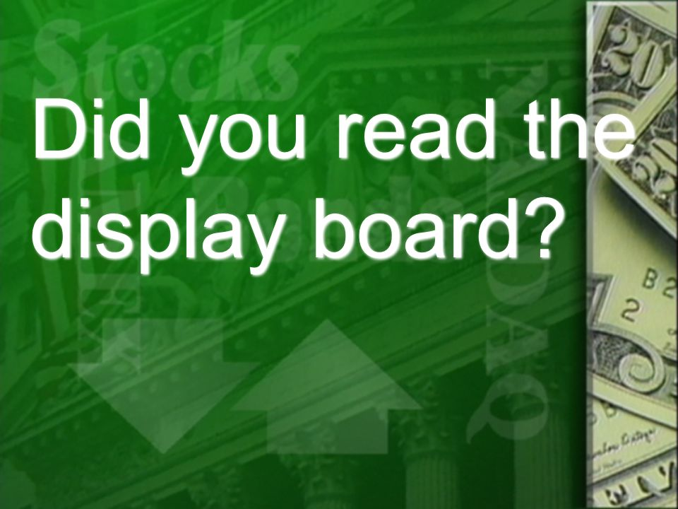 Did you read the display board