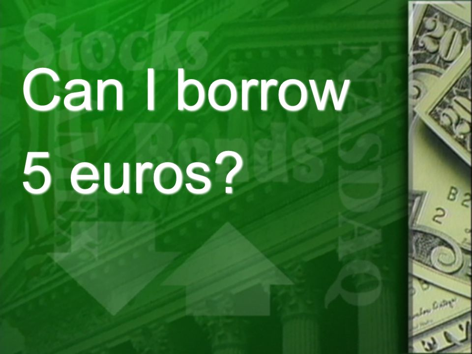 Can I borrow 5 euros