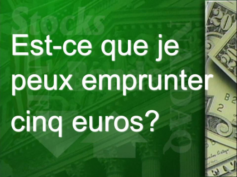 Est-ce que je peux emprunter cinq euros