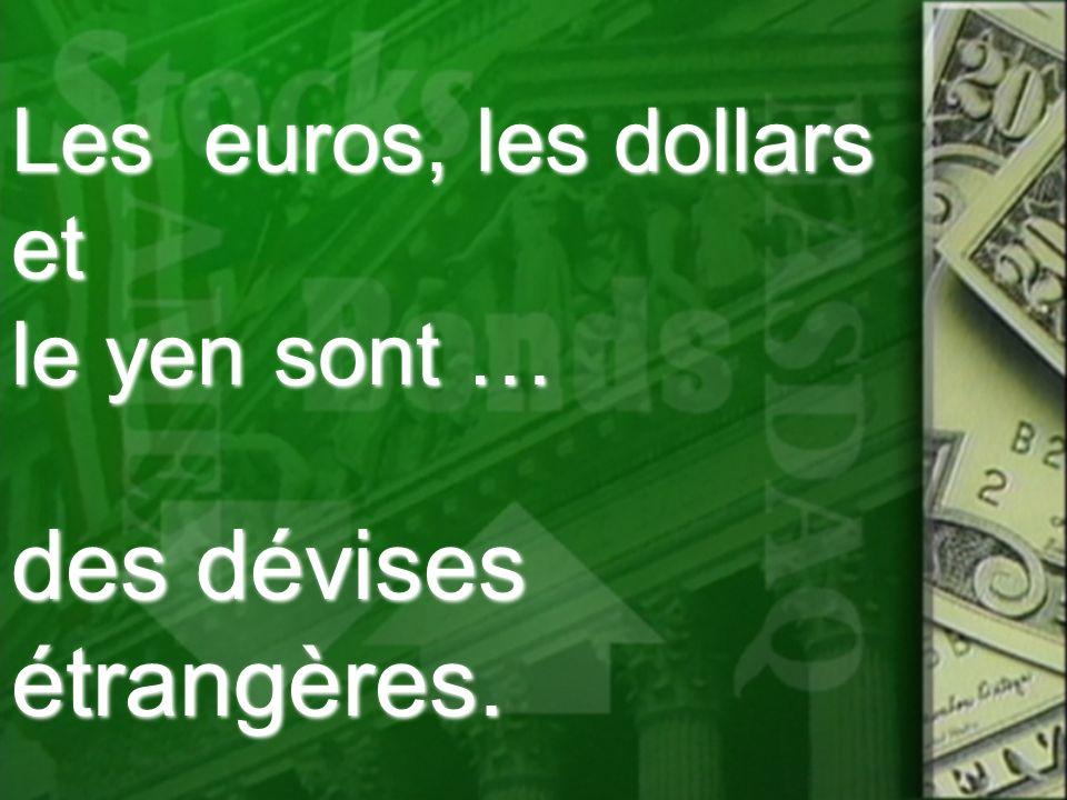 Les euros, les dollars et le yen sont …