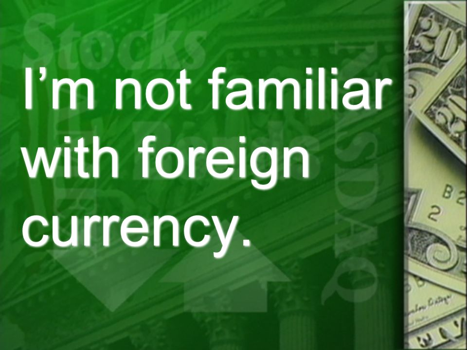 I'm not familiar with foreign currency.
