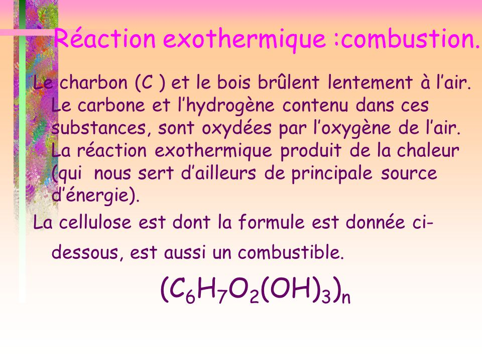 Réaction exothermique :combustion.