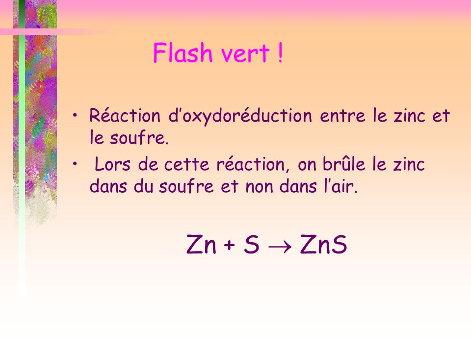 Flash vert ! Réaction d'oxydoréduction entre le zinc et le soufre. Lors de cette réaction, on brûle le zinc dans du soufre et non dans l'air.