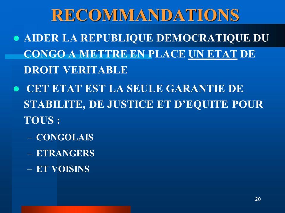 RECOMMANDATIONS AIDER LA REPUBLIQUE DEMOCRATIQUE DU CONGO A METTRE EN PLACE UN ETAT DE DROIT VERITABLE.