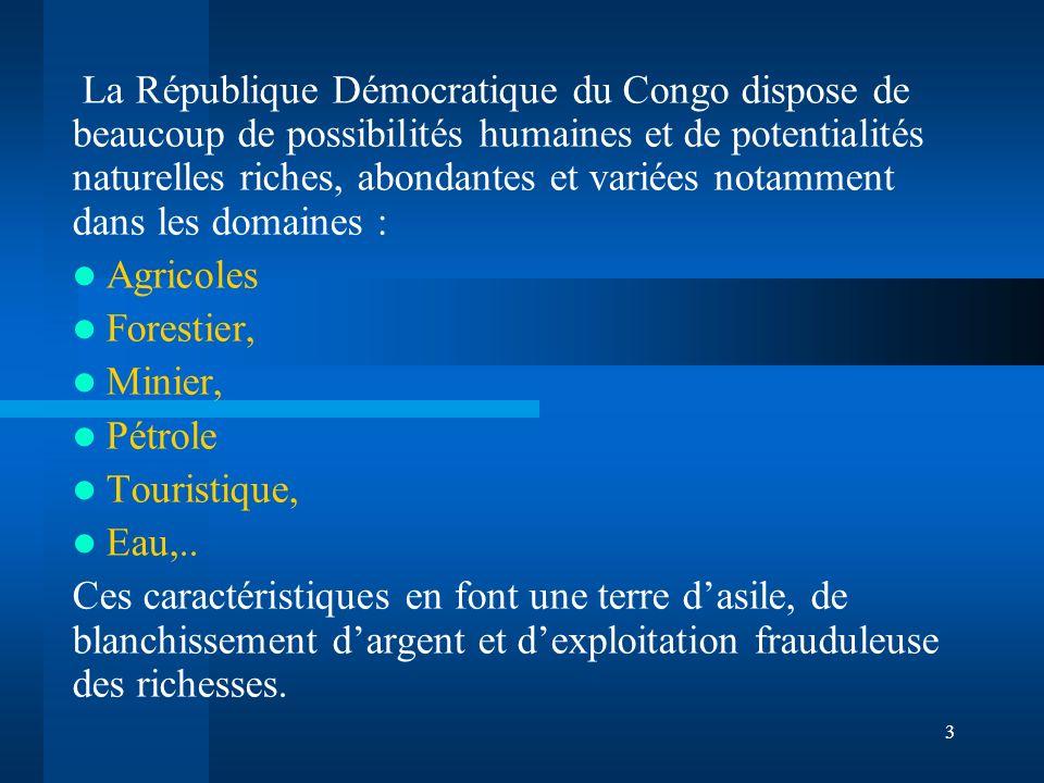 La République Démocratique du Congo dispose de beaucoup de possibilités humaines et de potentialités naturelles riches, abondantes et variées notamment dans les domaines :