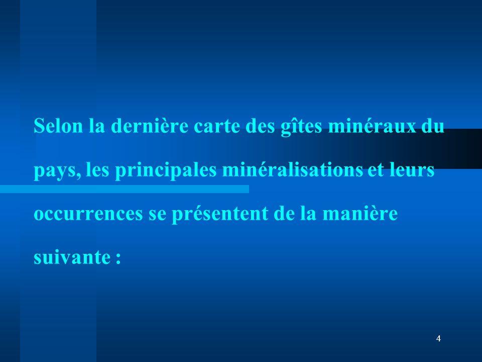 Selon la dernière carte des gîtes minéraux du pays, les principales minéralisations et leurs occurrences se présentent de la manière suivante :