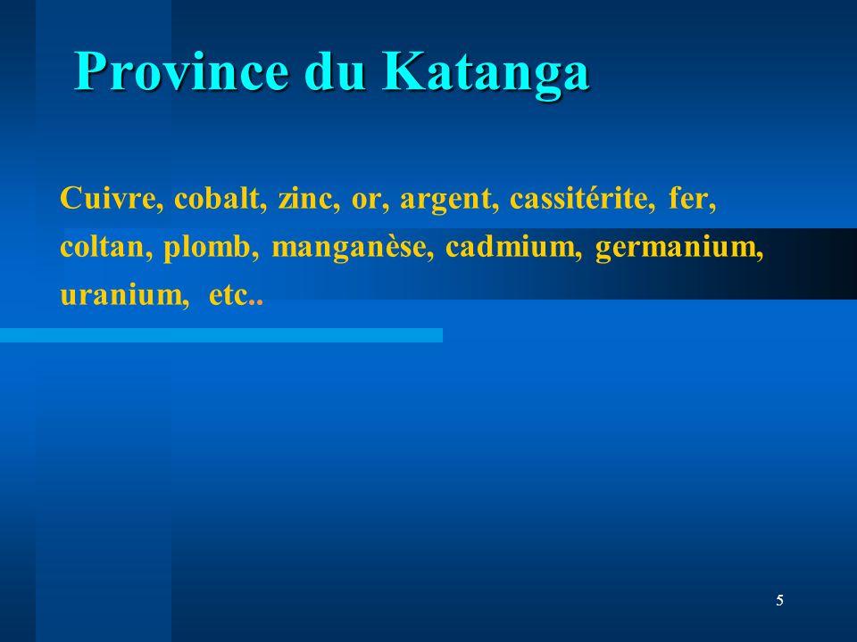 Province du Katanga Cuivre, cobalt, zinc, or, argent, cassitérite, fer, coltan, plomb, manganèse, cadmium, germanium, uranium, etc..