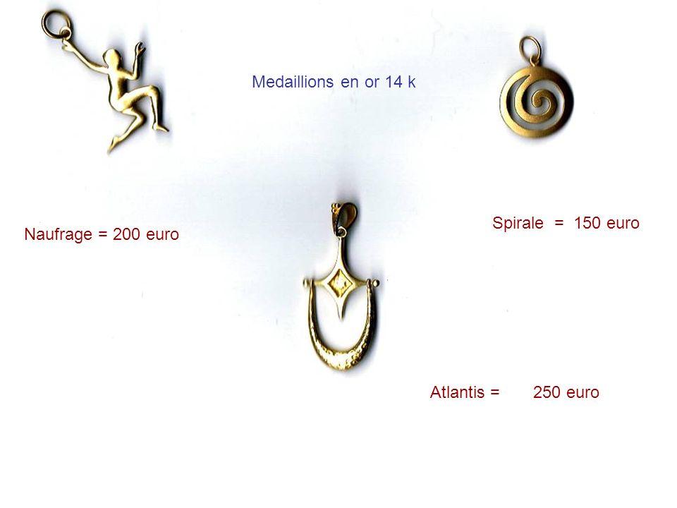 Medaillions en or 14 k Spirale = 150 euro Naufrage = 200 euro Atlantis = 250 euro