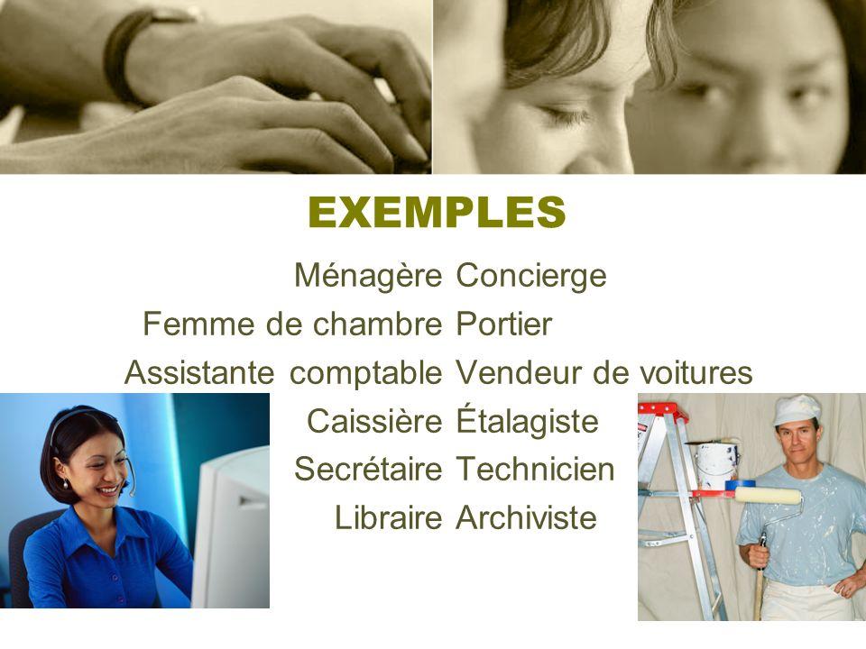 EXEMPLES Ménagère Femme de chambre Assistante comptable Caissière