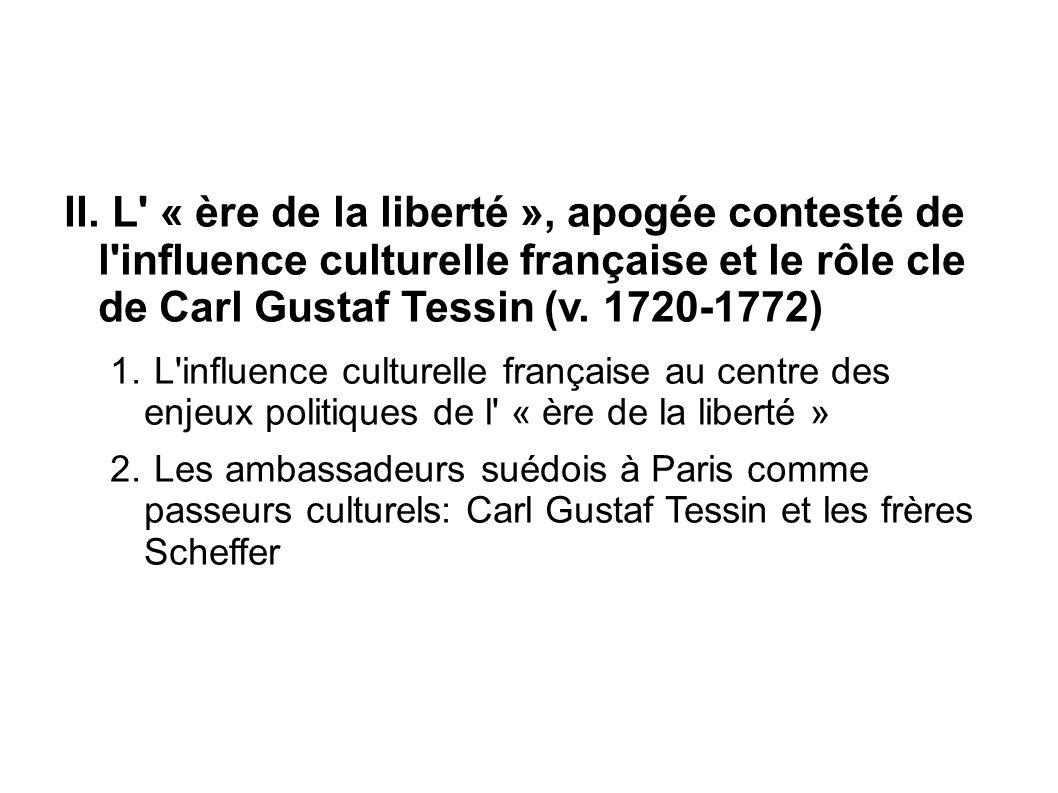 L « ère de la liberté », apogée contesté de l influence culturelle française et le rôle cle de Carl Gustaf Tessin (v. 1720-1772)