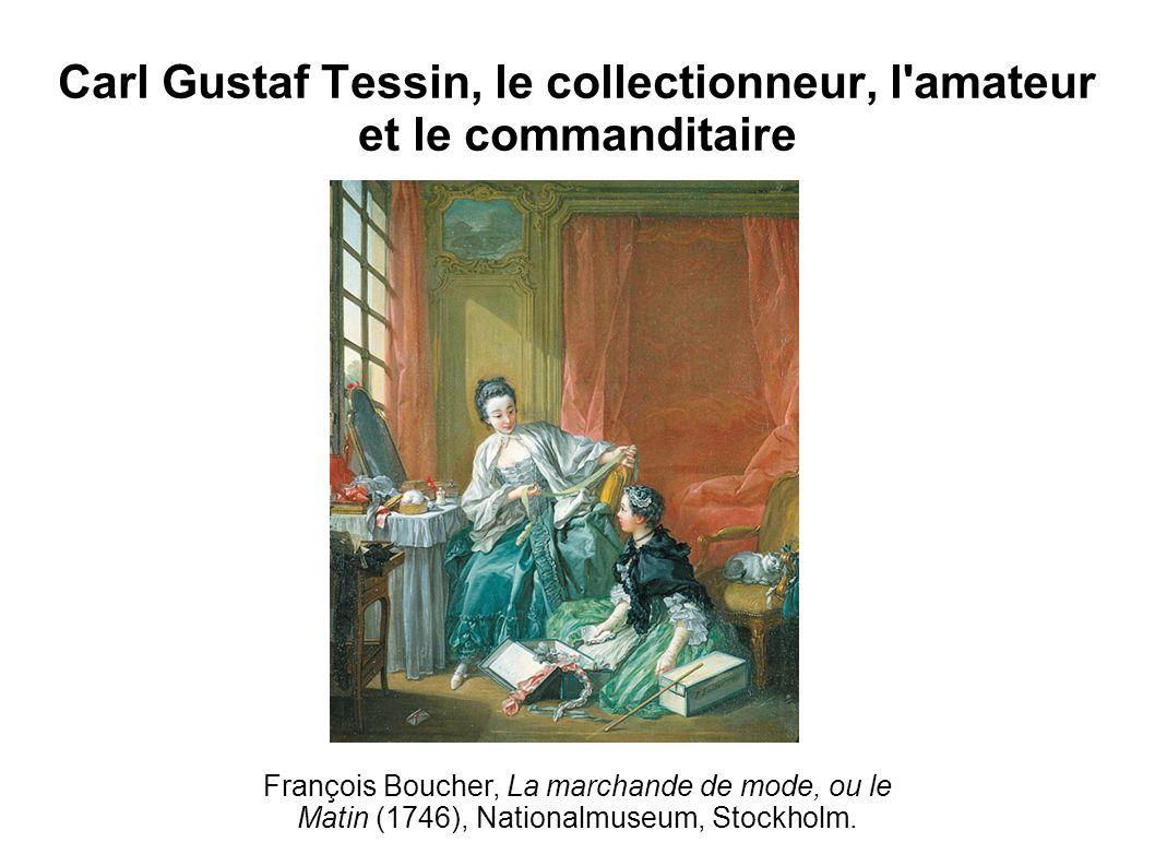 Carl Gustaf Tessin, le collectionneur, l amateur et le commanditaire