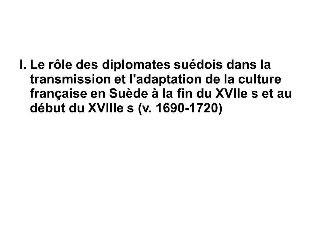 Le rôle des diplomates suédois dans la transmission et l adaptation de la culture française en Suède à la fin du XVIIe s et au début du XVIIIe s (v.