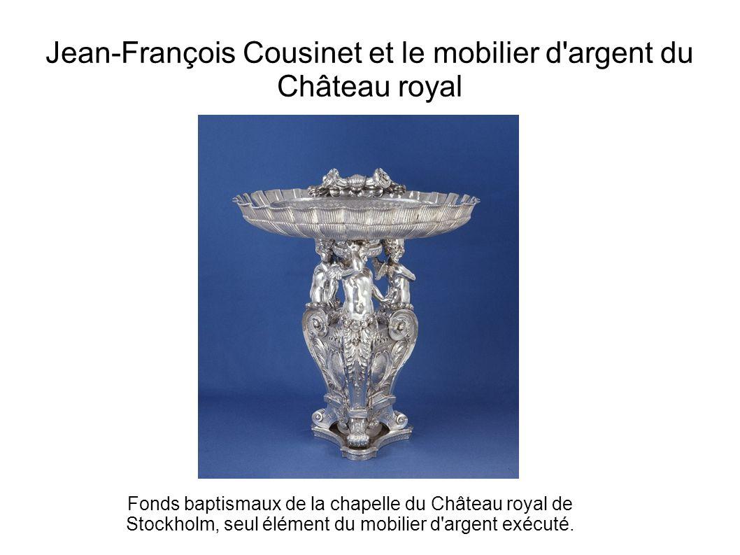 Jean-François Cousinet et le mobilier d argent du Château royal