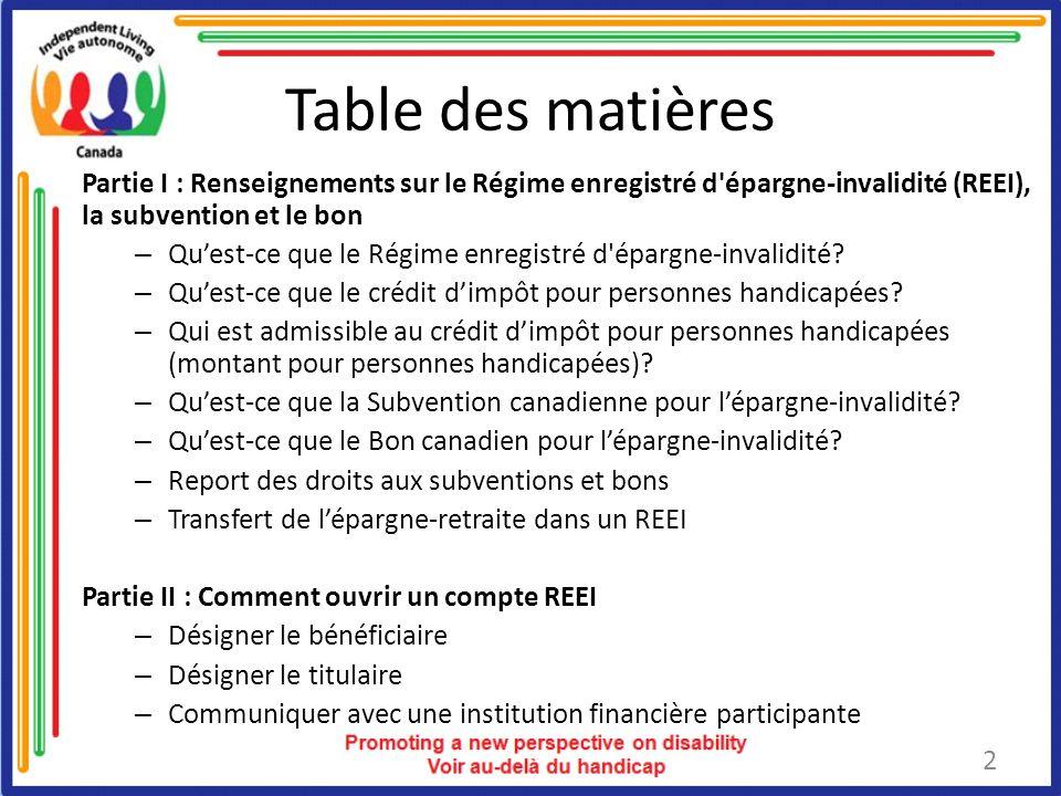 Table des matières Partie I : Renseignements sur le Régime enregistré d épargne-invalidité (REEI), la subvention et le bon.