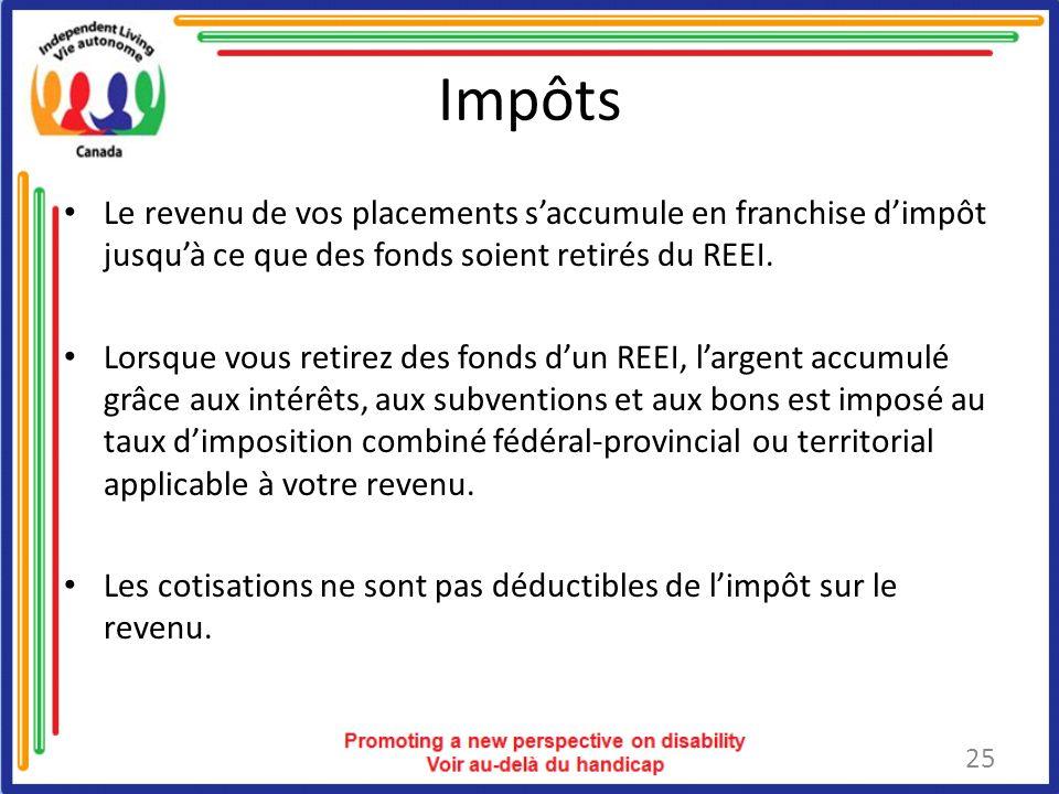 Impôts Le revenu de vos placements s'accumule en franchise d'impôt jusqu'à ce que des fonds soient retirés du REEI.