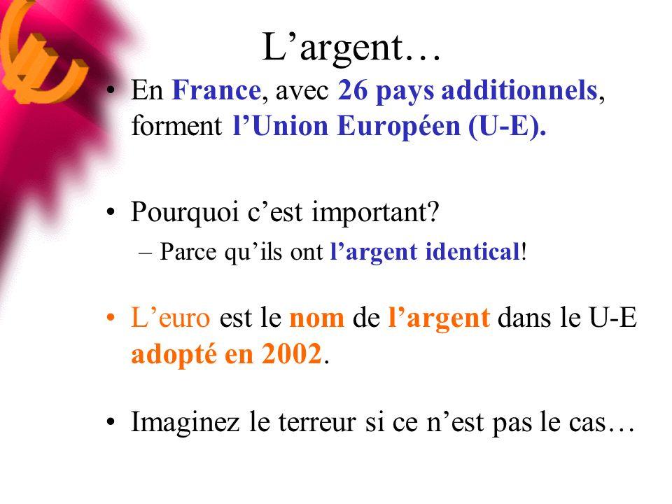 L'argent… En France, avec 26 pays additionnels, forment l'Union Européen (U-E). Pourquoi c'est important