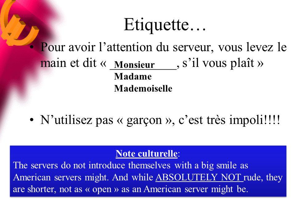 Etiquette… Pour avoir l'attention du serveur, vous levez le main et dit « __________, s'il vous plaît »