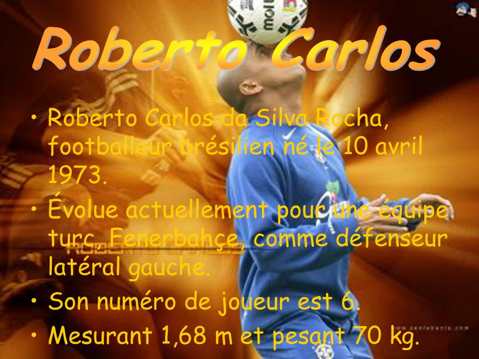 Roberto Carlos Roberto Carlos da Silva Rocha, footballeur brésilien né le 10 avril 1973.
