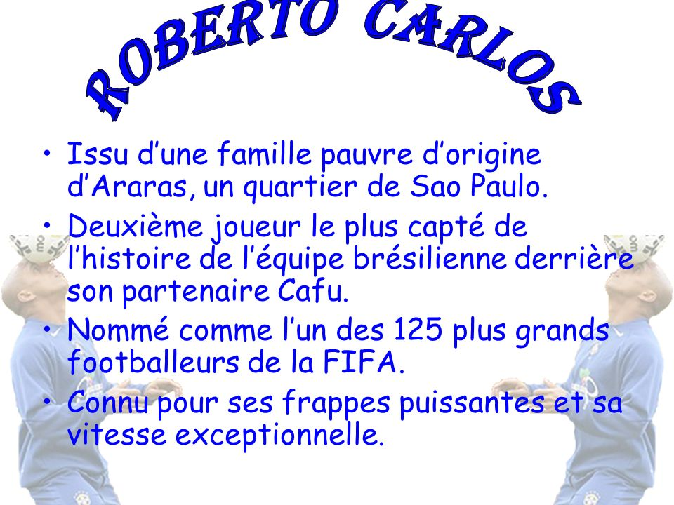 Roberto Carlos Issu d'une famille pauvre d'origine d'Araras, un quartier de Sao Paulo.