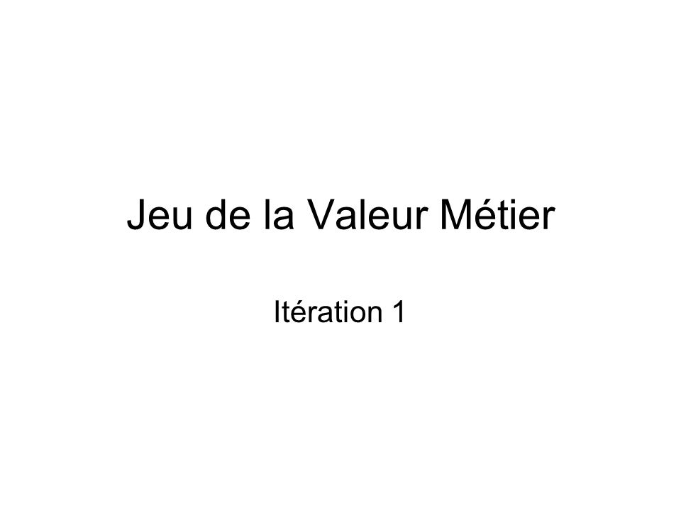 Jeu de la Valeur Métier Itération 1