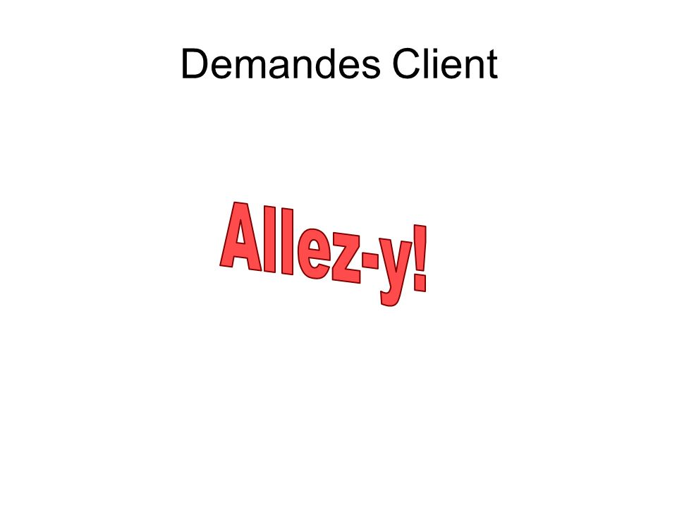 Demandes Client Allez-y! Todo:picture Hand out client requests