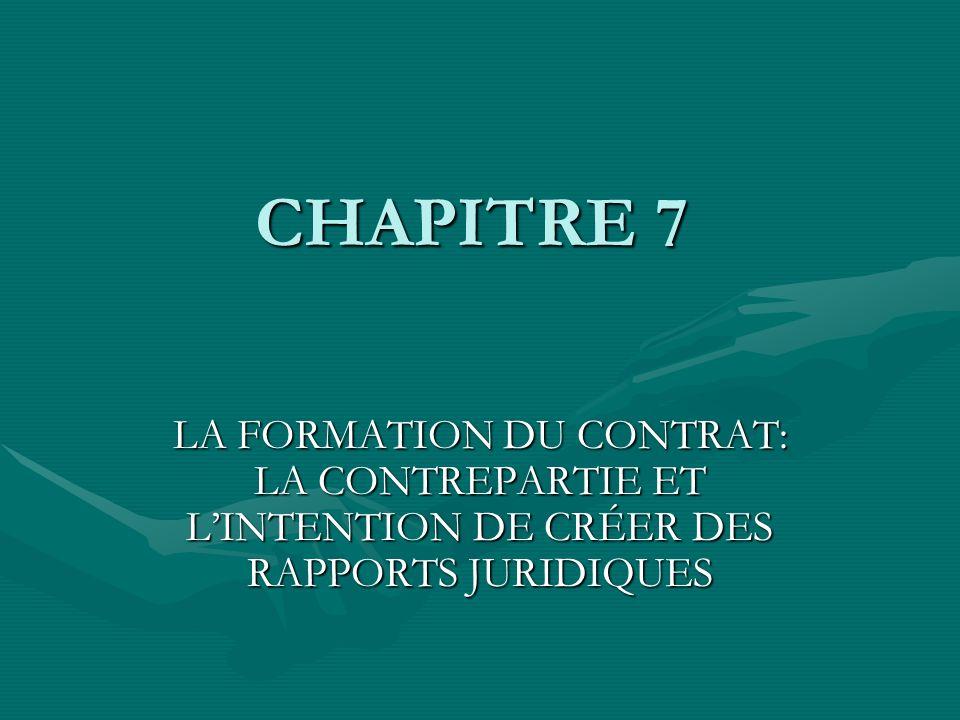 CHAPITRE 7 LA FORMATION DU CONTRAT: LA CONTREPARTIE ET L'INTENTION DE CRÉER DES RAPPORTS JURIDIQUES
