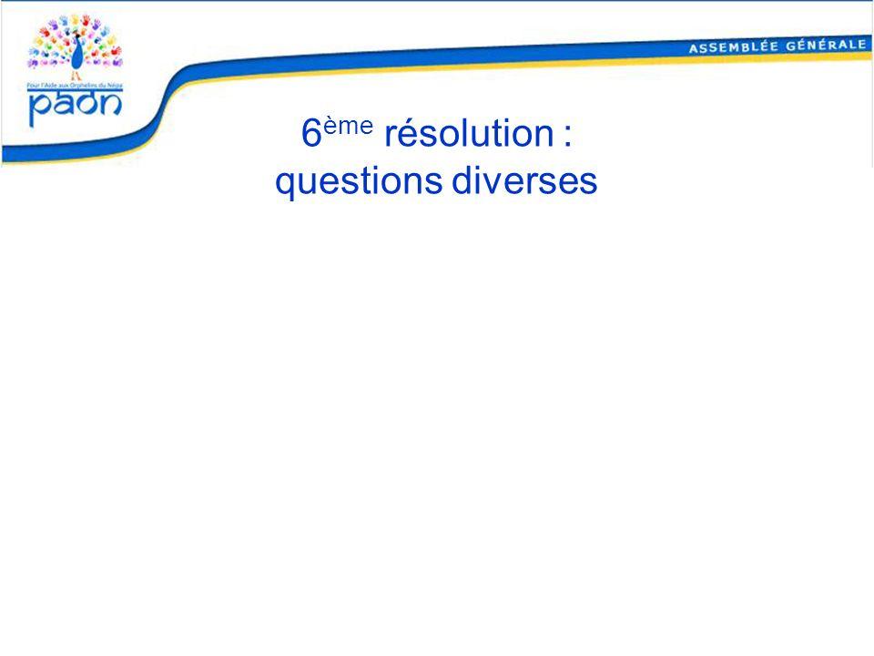 6ème résolution : questions diverses