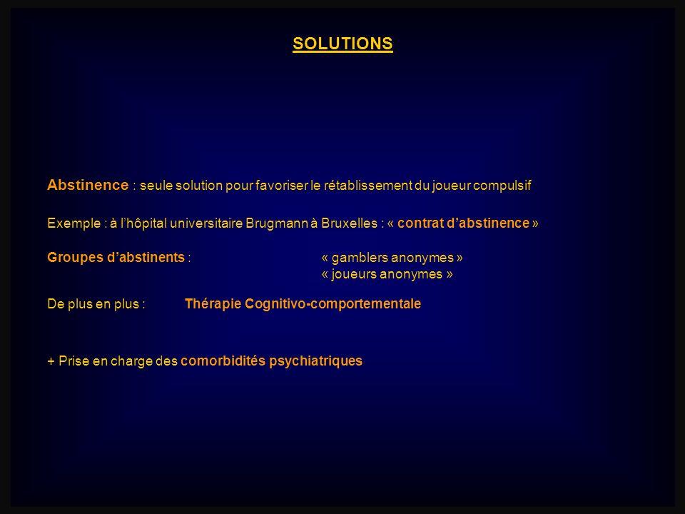SOLUTIONS Abstinence : seule solution pour favoriser le rétablissement du joueur compulsif.