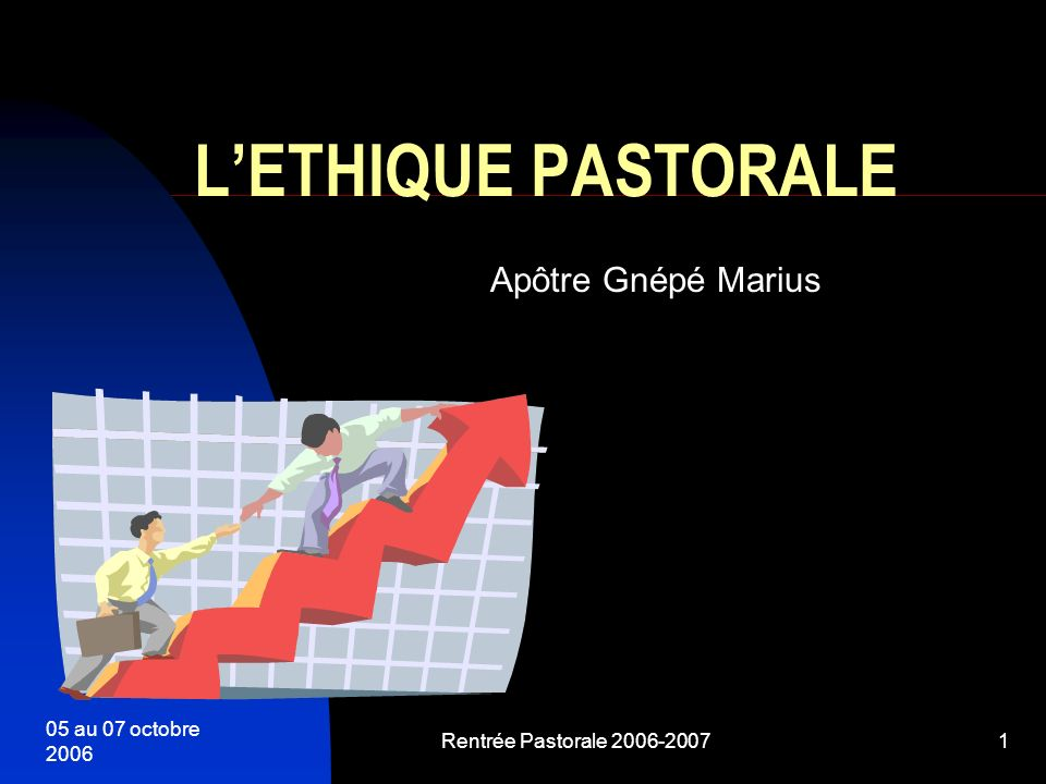 L'ETHIQUE PASTORALE Apôtre Gnépé Marius 05 au 07 octobre 2006