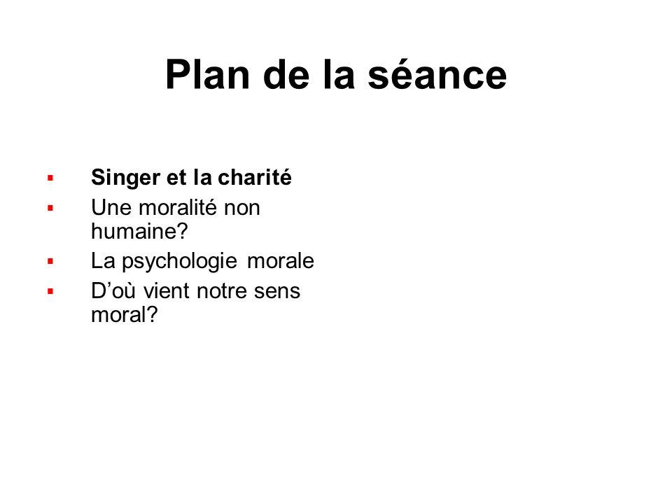 Plan de la séance Singer et la charité Une moralité non humaine