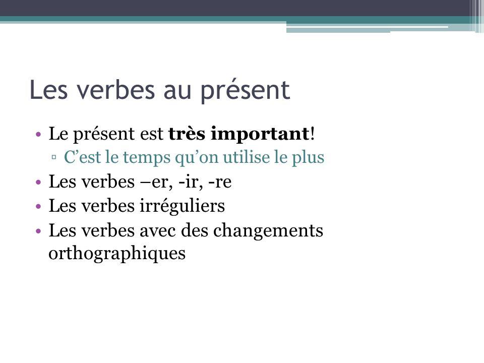 Les verbes au présent Le présent est très important!