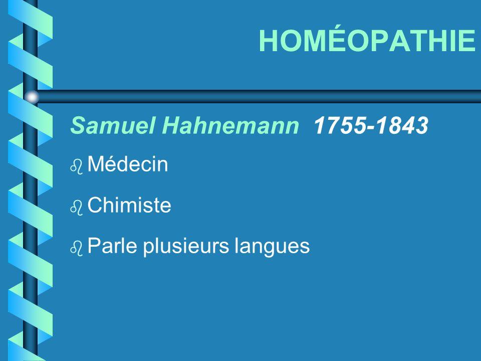 HOMÉOPATHIE Samuel Hahnemann 1755-1843 Médecin Chimiste