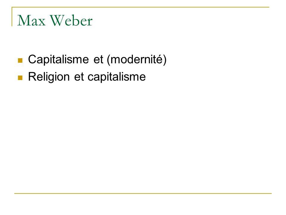 Max Weber Capitalisme et (modernité) Religion et capitalisme