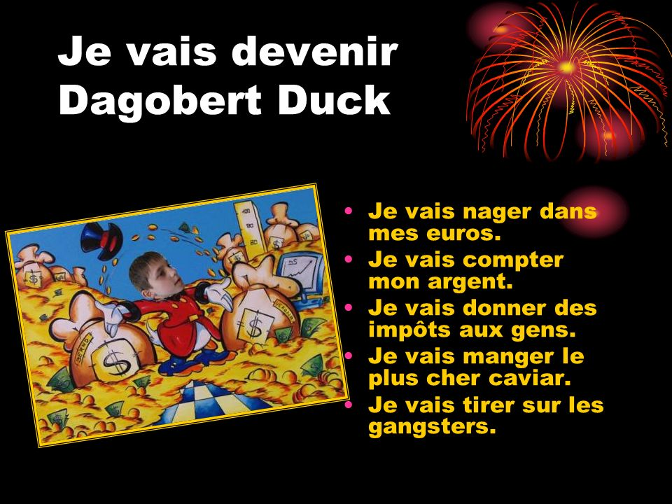 Je vais devenir Dagobert Duck