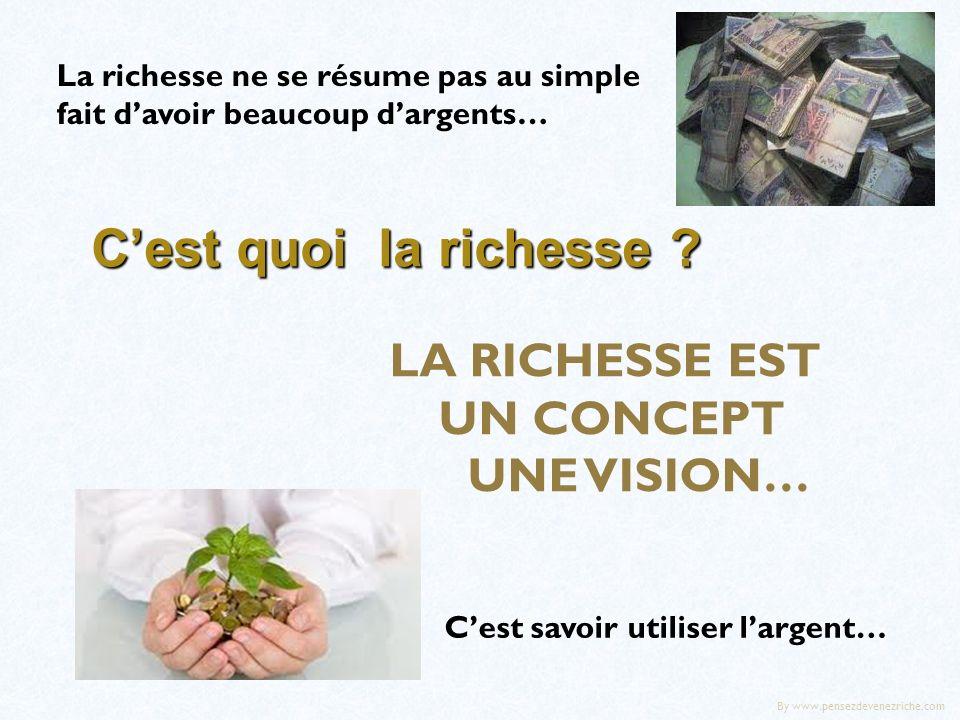 C'est quoi la richesse LA RICHESSE EST UN CONCEPT UNE VISION…