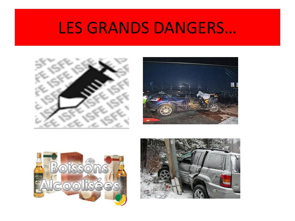LES GRANDS DANGERS…