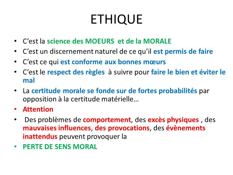 ETHIQUE C'est la science des MOEURS et de la MORALE