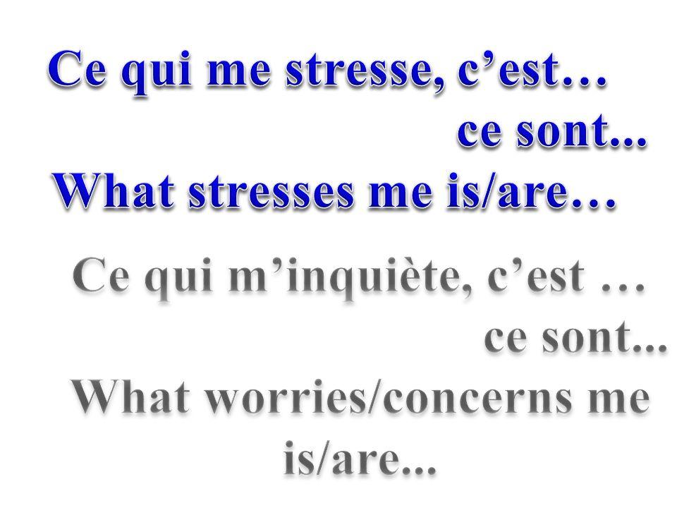 Ce qui me stresse, c'est… ce sont...