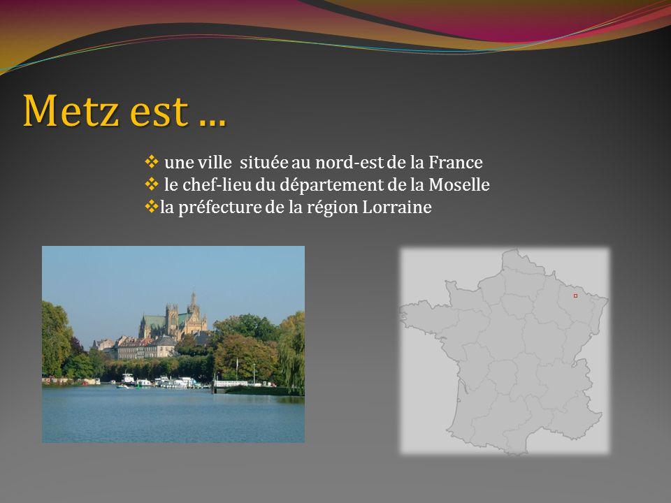 Metz est ... une ville située au nord-est de la France